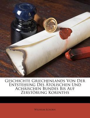 Geschichte Griechenlands Von Der Entstehung Des Tolischen Und Ach Ischen Bundes Bis Auf Zerst Rung Korinths - Schorn, Wilhelm