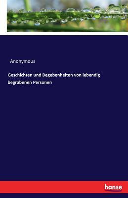 Geschichten Und Begebenheiten Von Lebendig Begrabenen Personen - Anonymous