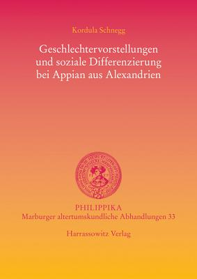 Geschlechtervorstellungen Und Soziale Differenzierung Bei Appian Aus Alexandrien - Schnegg, Kordula