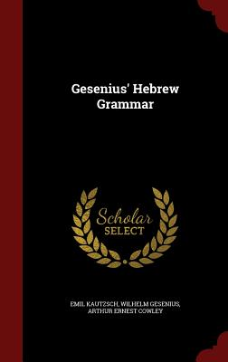 Gesenius' Hebrew Grammar - Kautzsch, Emil, and Gesenius, Wilhelm, and Cowley, Arthur Ernest