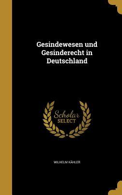 Gesindewesen Und Gesinderecht in Deutschland - Kahler, Wilhelm