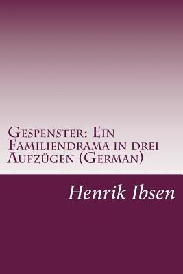 Gespenster: Ein Familiendrama in Drei Aufzugen (German) - Ibsen, Henrik