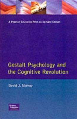 Gestalt Psychology and the Cognitive Revolution - Murray, David J