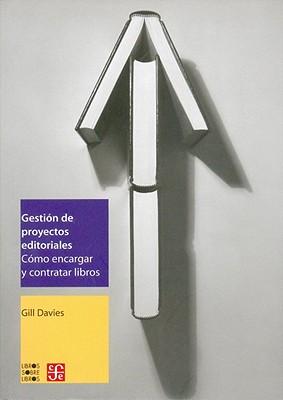 Gestion de Proyectos Editoriales.: Como Encargar y Contratar Libros - Davies, Gill, and Ortega y Gasset, Jose