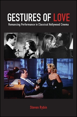 Gestures of Love: Romancing Performance in Classical Hollywood Cinema - Rybin, Steven