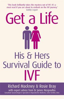 Get A Life: His & Hers Survival Guide to IVF - Bray, Rosie, and Mackney, Richard