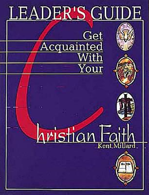 Get Acquainted with Your Christian Faith Leader Guide - Millard, Kent