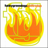 Get Fired Up - Funky Green Dogs