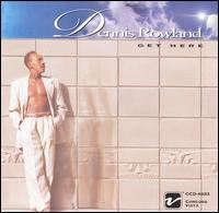 Get Here - Dennis Rowland