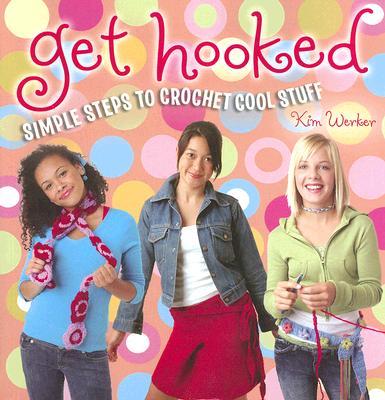 Get Hooked: Simple Steps to Crochet Cool Stuff - Werker, Kim, and Fama, Angela (Photographer), and Bethel, Pamela (Photographer)