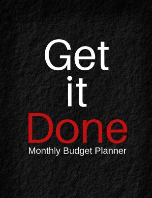 Get It Done Monthly Budget Planner: Bill Payment Checklist, Daily Weekly & Monthly Expense Tracker Organizer for Budget Planner and Financial Planner Workbook. Calendar 2019 2020 - Williams, Linda