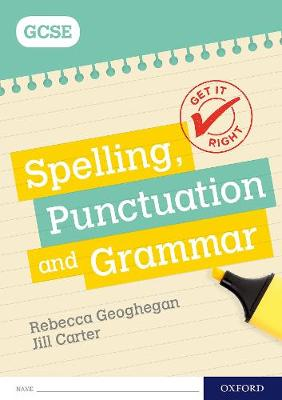 Get It Right: for GCSE: Spelling, Punctuation and Grammar workbook: With all you need to know for your 2021 assessments - Geoghegan, Rebecca