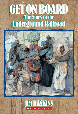 Get on Board: The Story of the Underground Railroad - Haskins, James