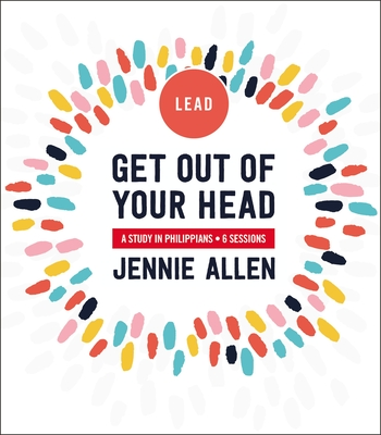 Get Out of Your Head Leader's Guide: A Study in Philippians - Allen, Jennie