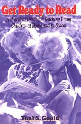 Get Ready to Read: A Practical Guide for Teaching Young Children at Home and in School - Gould, Toni S