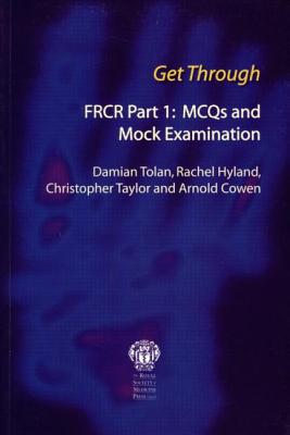 Get Through FRCR Part 1: MCQs and Mock Examination - Tolan, Damian