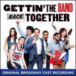 Gettin' the Band Back Together [Original Broadway Cast Recording]