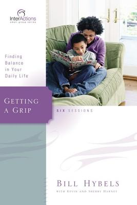 Getting a Grip: Finding Balance in Your Daily Life - Hybels, Bill