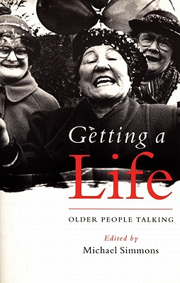 Getting a Life: Older People Talking - Help the Aged (Organization), and Simmons, Michael (Editor)