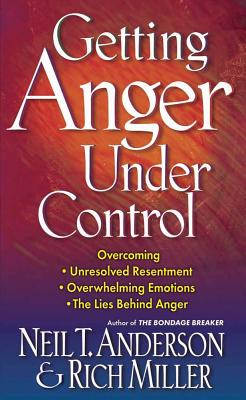 Getting Anger Under Control - Anderson, Neil T, Mr., and Miller, Rich