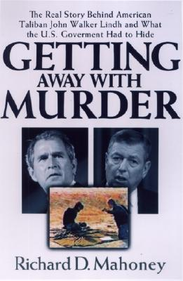 Getting Away with Murder: The Real Story Behind American Taliban John Walkerlindh and What the U.S. Goverment Had to Hide - Mahoney, Richard D