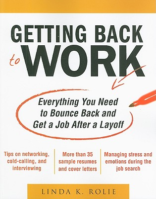 Getting Back to Work: Everything You Need to Bounce Back and Get a Job After a Layoff - Swancutt, Linda K