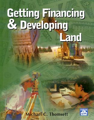 Getting Financing & Developing Land - Thomsett, Michael C