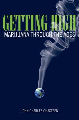 Getting High: Marijuana Through the Ages - Chasteen, John Charles