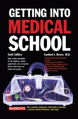 Getting Into Medical School: The Premedical Student's Guidebook - Brown, Sanford J