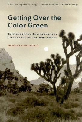 Getting Over the Color Green: Contemporary Environmental Literature of the Southwest - Slovic, Scott (Editor)