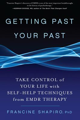 Getting Past Your Past: Take Control of Your Life with Self-Help Techniques from EMDR Therapy - Shapiro, Francine