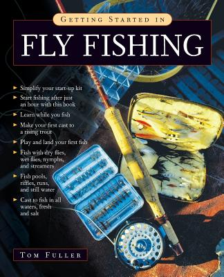 Getting Started in Fly Fishing - Fuller, Tom