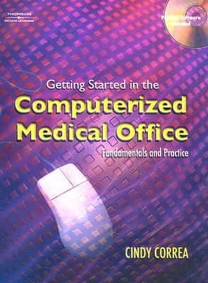 Getting Started in the Computerized Medical Office: Fundamentals and Practice - Correa, Cindy