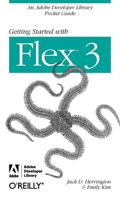 Getting Started with Flex 3 - Herrington, Jack D, and Kim, Emily, and Team, Adobe Development (Compiled by)