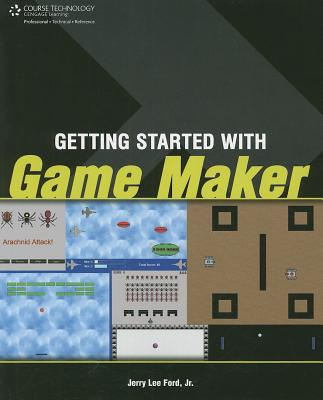 Getting Started with Game Maker - Ford, Jerry Lee, Jr.