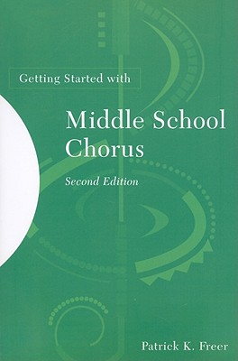 Getting Started with Middle School Chorus - Freer, Patrick K
