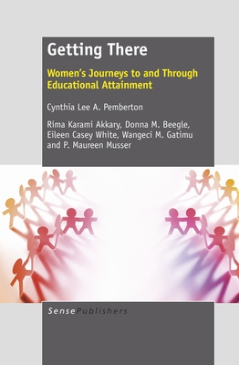 Getting There: Women's Journeys to and Through Educational Attainment - Pemberton, Cynthia Lee A.