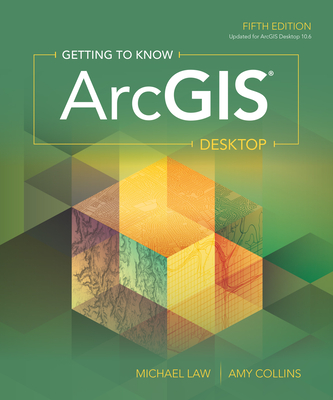 Getting to Know Arcgis Desktop - Law, Michael, and Collins, Amy