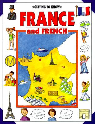 Getting to Know France and French - Wright, Nicola, and Wooley, Kim (Illustrator)