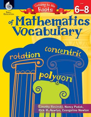 Getting to the Roots of Mathematics Vocabulary Levels 6-8 (Levels 6-8) - Rasinski, Timothy, PhD, and Padak, Nancy, Ed.D, and Newton, Rick (Screenwriter)