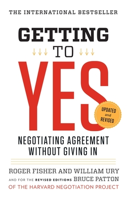 Getting to Yes: Negotiating Agreement Without Giving in - Fisher, Roger, and Ury, William L, and Patton, Bruce (Editor)