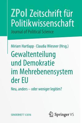 Gewaltenteilung Und Demokratie Im Mehrebenensystem Der Eu: Neu, Anders - Oder Weniger Legitim? - Hartlapp, Miriam (Editor)