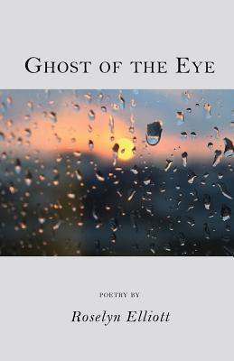 Ghost of the Eye - Elliott, Roselyn