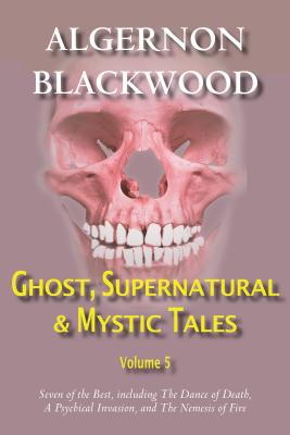 Ghost, Supernatural & Mystic Tales Vol 5 - Blackwood, Algernon