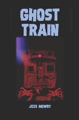 Ghost Train - Mowry, Jess