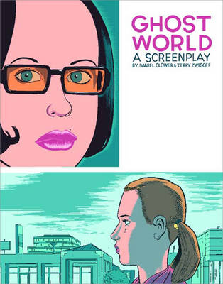 Ghost World: A Screenplay - Clowes, Daniel, and Zwigoff, Terry