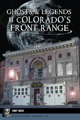 Ghosts and Legends of Colorado's Front Range - Brick, Cindy