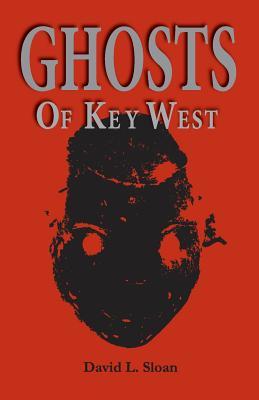 Ghosts of Key West - Sloan, David L