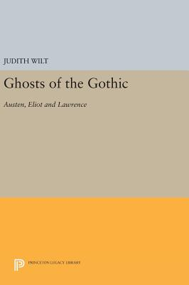 Ghosts of the Gothic: Austen, Eliot and Lawrence - Wilt, Judith