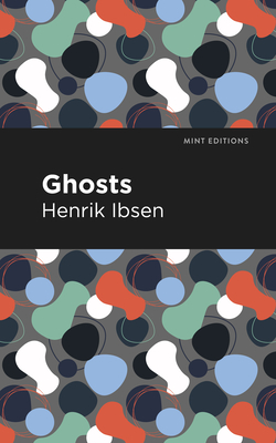 Ghosts - Ibsen, Henrik, and Editions, Mint (Contributions by)